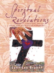 Spiritual Revelations - A book of poetry, short story, and song, humbly praising Jesus and the almighty God ebook by Lynn Lee Bryant