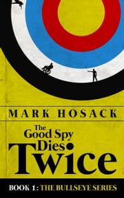 The Good Spy Dies Twice eBook par Mark Hosack