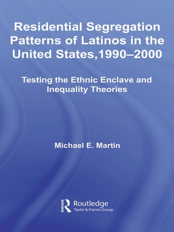 Residential Segregation Patterns of Latinos in the United States, 1990–2000 ebook by Michael E Martin