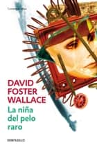 La niña del pelo raro ebook by David Foster Wallace
