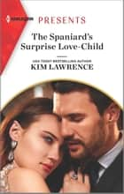 The Spaniard's Surprise Love-Child ebook by Kim Lawrence