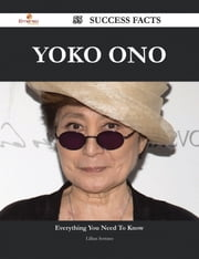 Yoko Ono 55 Success Facts - Everything you need to know about Yoko Ono ebook by Lillian Serrano