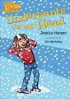 Uh-oh, Cleo: Underpants on My Head ebook by Jessica Harper, Jon Berkeley