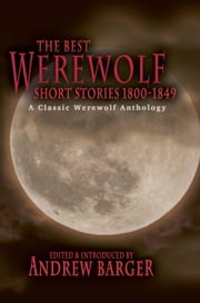 The Best Werewolf Short Stories 1800-1849: A Classic Werewolf Anthology ebook by Andrew Barger