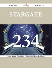 Stargate 234 Success Secrets - 234 Most Asked Questions On Stargate - What You Need To Know ebook by Cheryl White