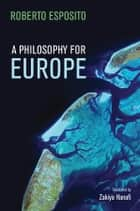 A Philosophy for Europe - From the Outside ebook by Roberto Esposito, Zakiya Hanafi