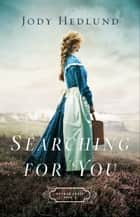 Searching for You (Orphan Train Book #3) ebook by Jody Hedlund