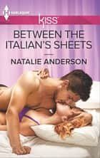 Between the Italian's Sheets ebook by Natalie Anderson