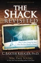 The Shack Revisited ebook by C. Baxter Kruger