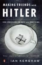 Making Friends with Hitler - Lord Londonderry, the Nazis, and the Road to War ebook by Ian Kershaw
