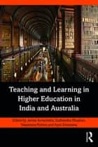 Teaching and Learning in Higher Education in India and Australia ebook by James Arvanitakis, Sudhanshu Bhushan, Nayantara Pothen,...