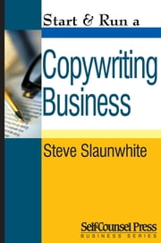 Start & Run a Copywriting Business ebook by Steve Slaunwhite