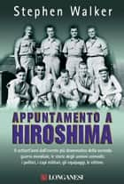 Appuntamento a Hiroshima ebook by Stephen Walker,Sergio Mancini