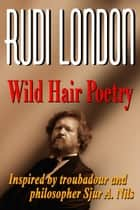 Wild Hair Poetry ebook by Rudi London
