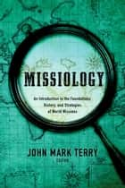 Missiology - An Introduction to the Foundations, History, and Strategies of World Missions ebook by John Mark Terry