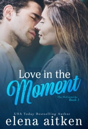 Love in the Moment ebook by Elena Aitken