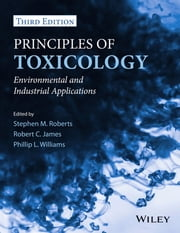 Principles of Toxicology - Environmental and Industrial Applications ebook by Phillip L. Williams,Robert C. James,Stephen M. Roberts