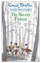 The Secret Forest ebook by Enid Blyton