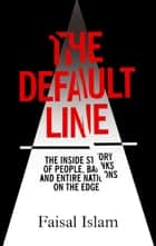 The Default Line - The Inside Story of People, Banks and Entire Nations on the Edge ebook by Faisal Islam