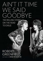 Ain't It Time We Said Goodbye - The Rolling Stones on the Road to Exile ebook by Robert Greenfield