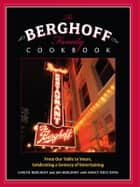 The Berghoff Family Cookbook - From Our Table to Yours, Celebrating a Century of Entertaining ebook by Carlyn Berghoff, Nancy Ross Ryan, Jan Berghoff