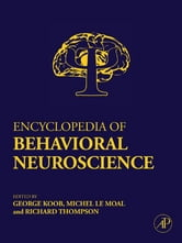Encyclopedia of Behavioral Neuroscience - Online version ebook by George F. Koob,Michel Le Moal,Richard F Thompson