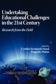 Undertaking Educational Challenges in the 21st Century - Research from the Field ebook by Cynthia Szymanski Sunal,Kagendo Mutua