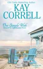 One Simple Wish - Return to Lighthouse Point ebook by Kay Correll