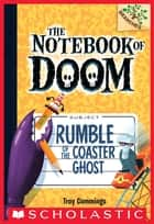 Rumble of the Coaster Ghost: A Branches Book (The Notebook of Doom #9) ebook by Troy Cummings, Troy Cummings
