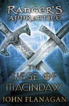 The Siege of Macindaw (Ranger's Apprentice Book 6) eBook by John Flanagan
