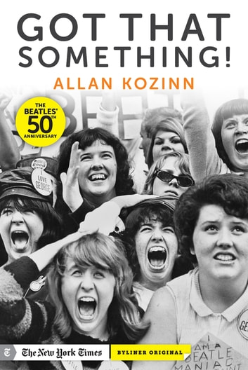 "Got That Something! How the Beatles' ""I Want to Hold Your Hand"" Changed Everything ebook by Allan Kozinn"