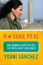 Havana Real ebook by Yoani Sanchez