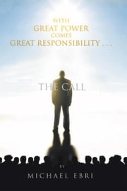 With Great Power Comes Great Responsibility . . . - The Call ebook by Michael Ebri