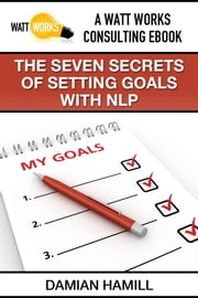 The Seven Secrets of Setting Goals With NLP ebook by Damian Hamill