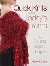 Quick Knits With Today's Yarns - 50 Fun and Stylish Designs ebook by Jayne Davis