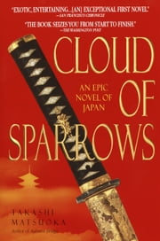 Cloud of Sparrows - A Novel ebook by Takashi Matsuoka