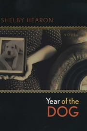 Year of the Dog - A Novel ebook by Shelby Hearon