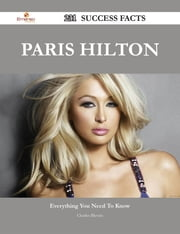 Paris Hilton 231 Success Facts - Everything you need to know about Paris Hilton ebook by Charles Blevins