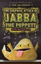 The Surprise Attack of Jabba the Puppett ebook by Tom Angleberger