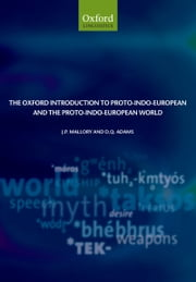 The Oxford Introduction to Proto-Indo-European and the Proto-Indo-European World ebook by J. P. Mallory,D. Q. Adams