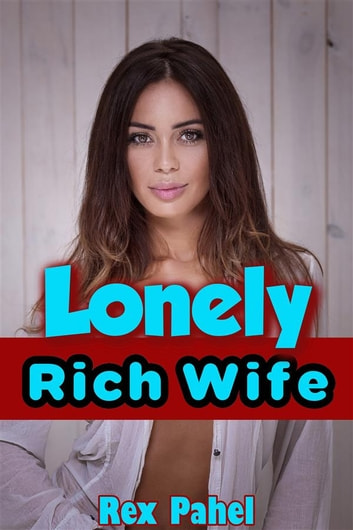 Lonely Rich Wife ebook by Rex Pahel