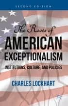 The Roots of American Exceptionalism ebook by C.