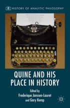 Quine and His Place in History ebook by Gary Kemp, Frederique Janssen-Lauret