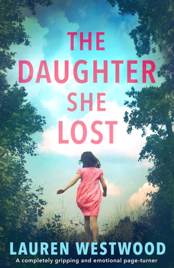 The Daughter She Lost - A completely gripping and emotional page turner ebook by Lauren Westwood