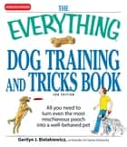 The Everything Dog Training and Tricks Book - All you need to turn even the most mischievous pooch into a well-behaved pet ebook by Gerilyn J Bielakiewicz
