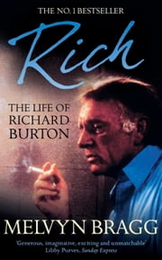 Rich: The Life of Richard Burton ebook by Melvyn Bragg