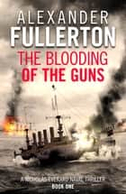 The Blooding of the Guns ebook by Alexander Fullerton