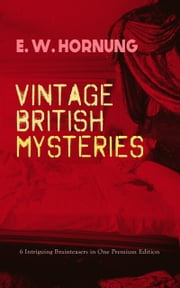 VINTAGE BRITISH MYSTERIES – 6 Intriguing Brainteasers in One Premium Edition - The Shadow of the Rope, The Camera Fiend, Dead Men Tell No Tales, Witching Hill, Stingaree, At the Pistol's Point & The Shadow of a Man (Thriller Classics Series) ebook by E. W. Hornung,George W. Lambert