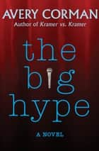 The Big Hype - A Novel ebook by Avery Corman