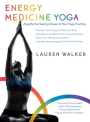 Energy Medicine Yoga - Amplify the Healing Power of Your Yoga Practice ebook by Lauren Walker,Donna Eden